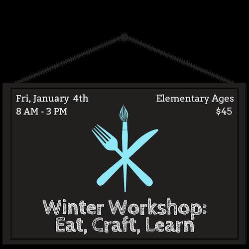 Winter Workshop: Eat, Craft, Learn